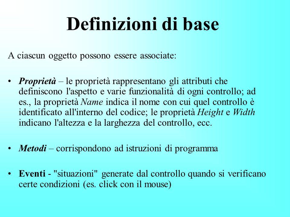 Definizioni di base Form: indicativo di finestra e comprende barra del titolo, barra del menù… Controlli: sono le icone con le quali lutente interagis