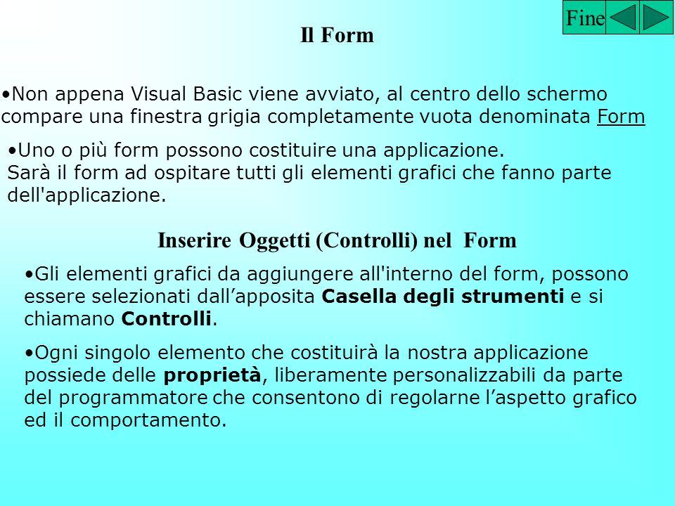 Fine Il Form Non appena Visual Basic viene avviato, al centro dello schermo compare una finestra grigia completamente vuota denominata Form Uno o più form possono costituire una applicazione.