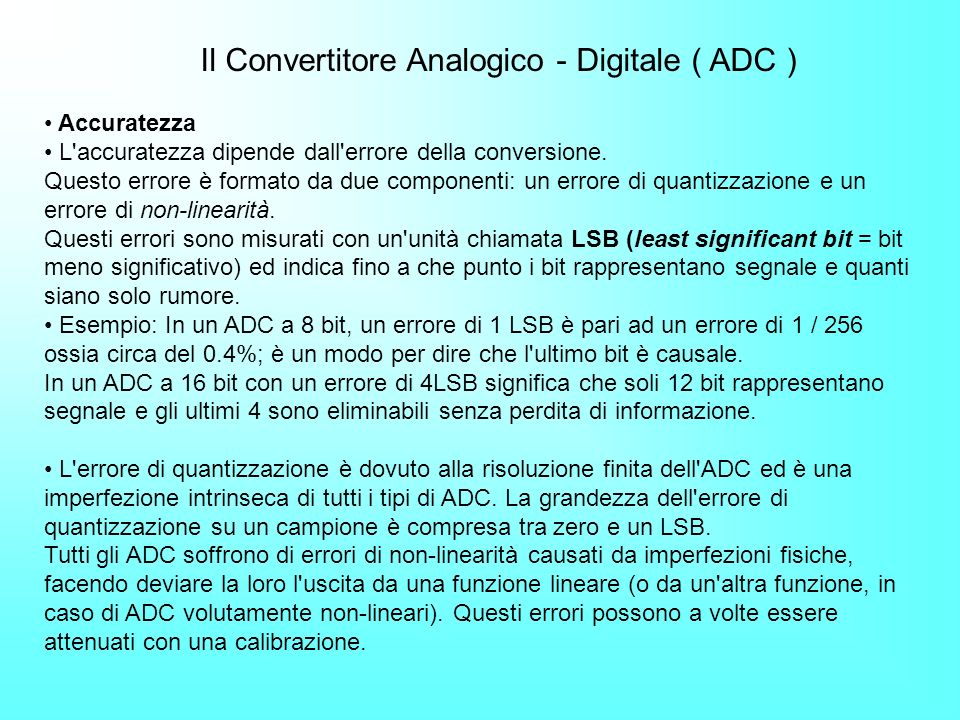 Il Convertitore Analogico - Digitale ( ADC ) Accuratezza L'accuratezza dipende dall'errore della conversione. Questo errore è formato da due component
