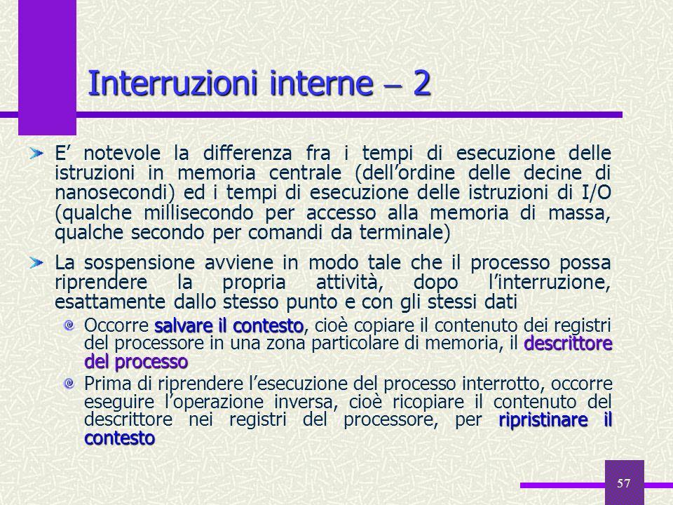 57 Interruzioni interne 2 E notevole la differenza fra i tempi di esecuzione delle istruzioni in memoria centrale (dellordine delle decine di nanoseco