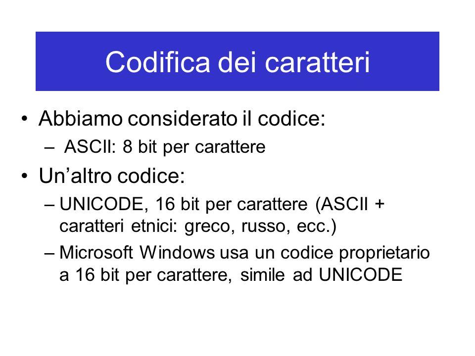 Codifica dei caratteri Abbiamo considerato il codice: – ASCII: 8 bit per carattere Unaltro codice: –UNICODE, 16 bit per carattere (ASCII + caratteri e