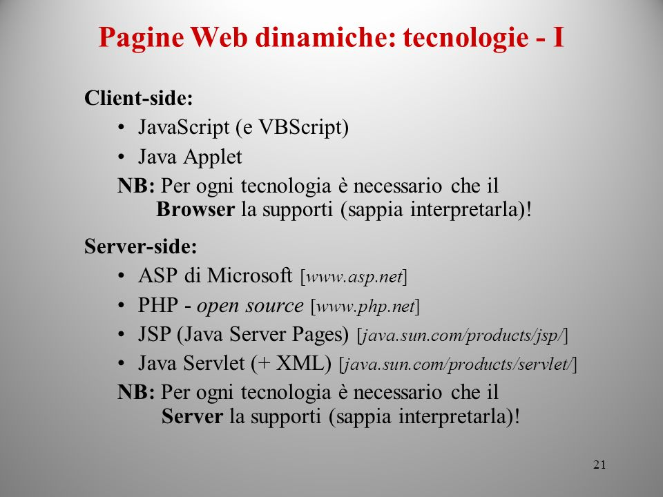 21 Client-side: JavaScript (e VBScript) Java Applet NB: Per ogni tecnologia è necessario che il Browser la supporti (sappia interpretarla)! Server-sid