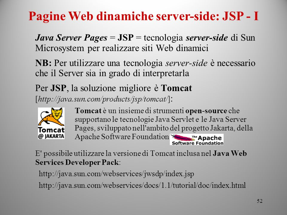 52 Java Server Pages = JSP = tecnologia server-side di Sun Microsystem per realizzare siti Web dinamici NB: Per utilizzare una tecnologia server-side