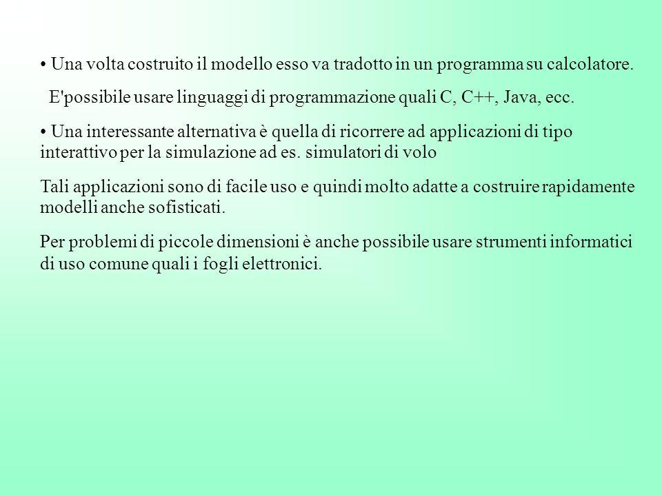Una volta costruito il modello esso va tradotto in un programma su calcolatore. E'possibile usare linguaggi di programmazione quali C, C++, Java, ecc.
