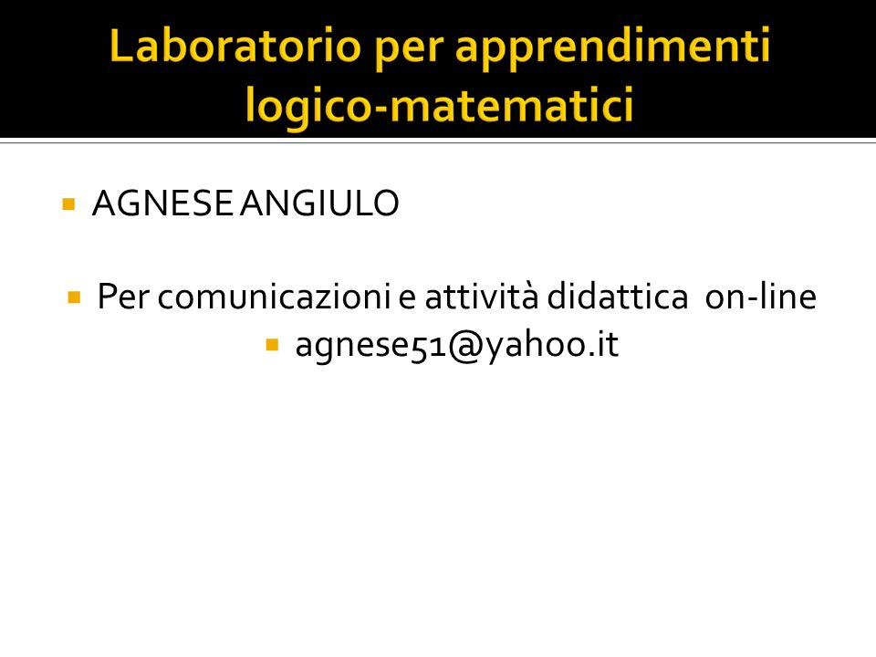 AGNESE ANGIULO Per comunicazioni e attività didattica on-line agnese51@yahoo.it