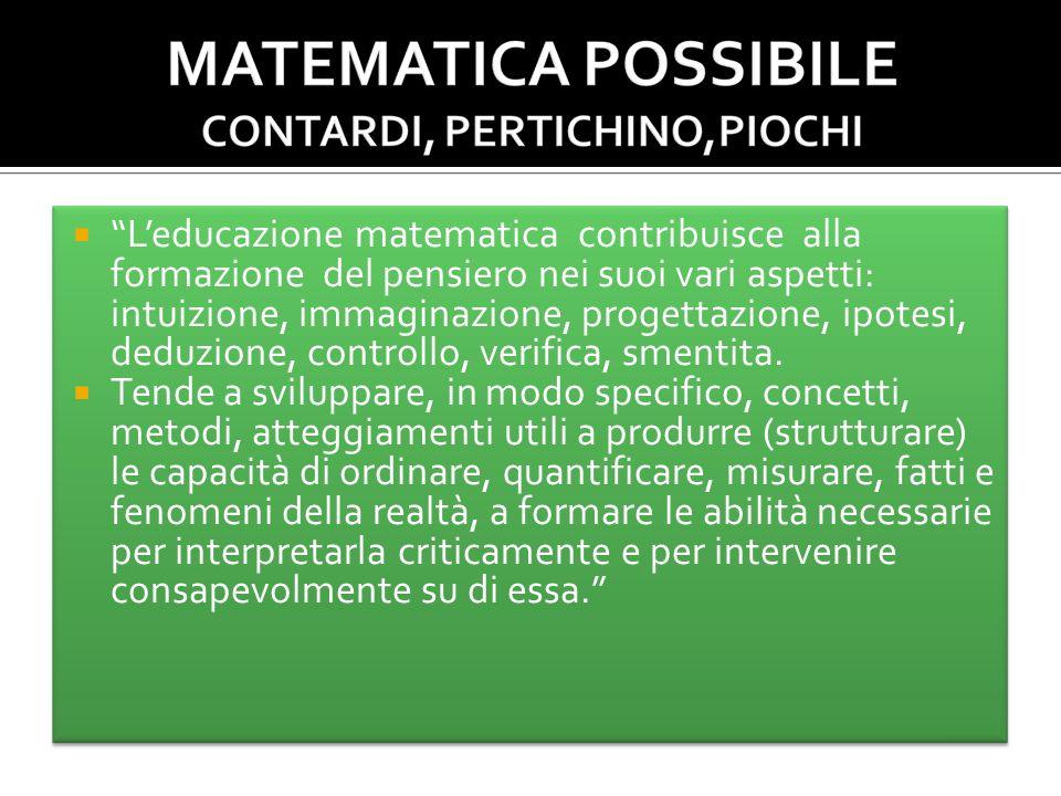 Leducazione matematica contribuisce alla formazione del pensiero nei suoi vari aspetti: intuizione, immaginazione, progettazione, ipotesi, deduzione, controllo, verifica, smentita.
