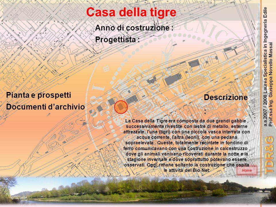 a.a.2007 / 2008 Laurea Specialistica in Ingegneria Edile Prof.ssa Ing. Giuseppa Novello Massai Casa della tigre Home Descrizione : Anno di costruzione