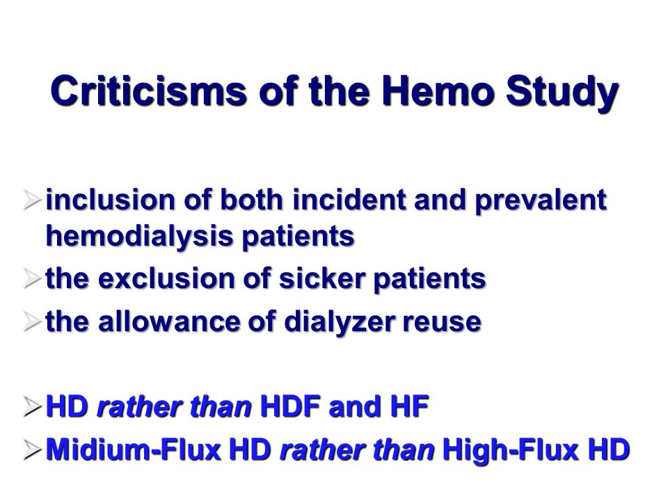 Criticisms of the Hemo Study inclusion of both incident and prevalent hemodialysis patients inclusion of both incident and prevalent hemodialysis pati
