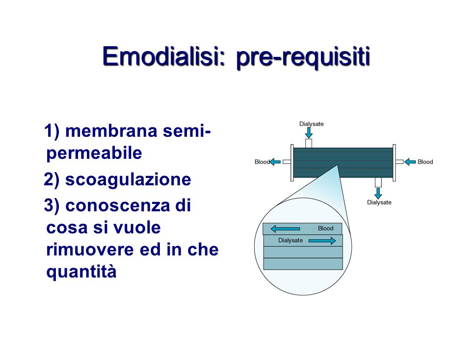 Emodialisi: pre-requisiti 1) membrana semi- permeabile 2) scoagulazione 3) conoscenza di cosa si vuole rimuovere ed in che quantità