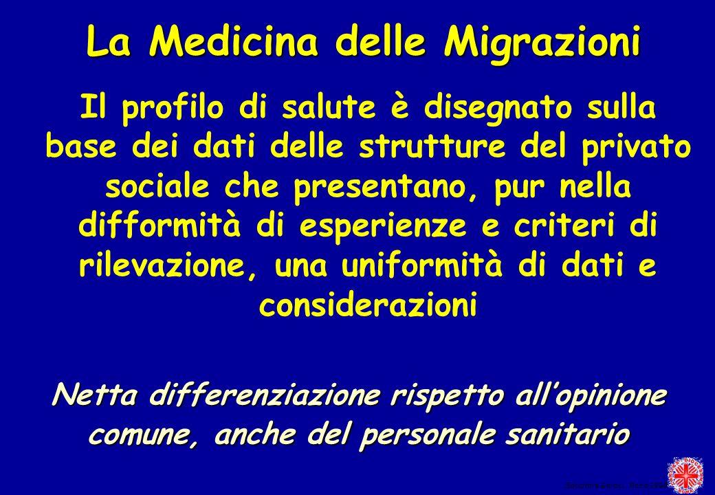 La Medicina delle Migrazioni Il profilo di salute è disegnato sulla base dei dati delle strutture del privato sociale che presentano, pur nella diffor