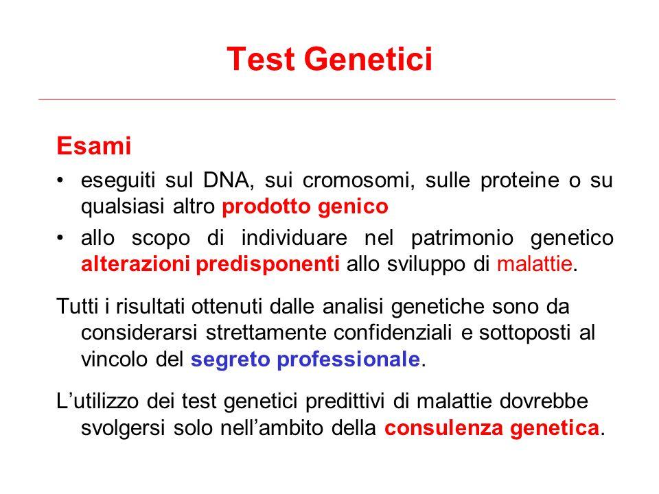 Test Genetici Esami eseguiti sul DNA, sui cromosomi, sulle proteine o su qualsiasi altro prodotto genico allo scopo di individuare nel patrimonio gene