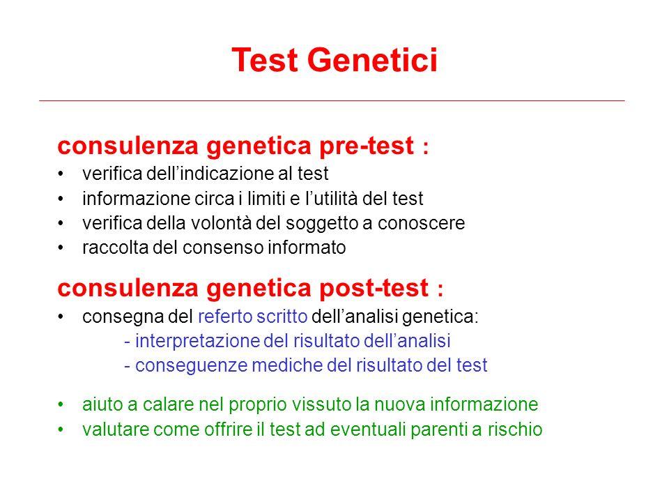 consulenza genetica pre-test : verifica dellindicazione al test informazione circa i limiti e lutilità del test verifica della volontà del soggetto a