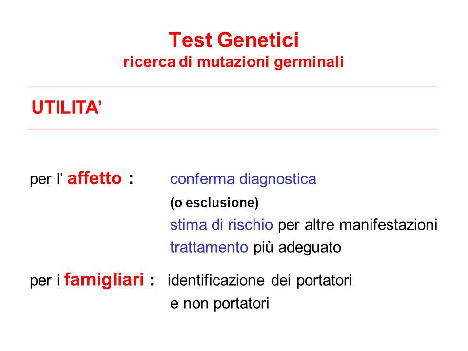 per l affetto : conferma diagnostica (o esclusione) stima di rischio per altre manifestazioni trattamento più adeguato per i famigliari : identificazi