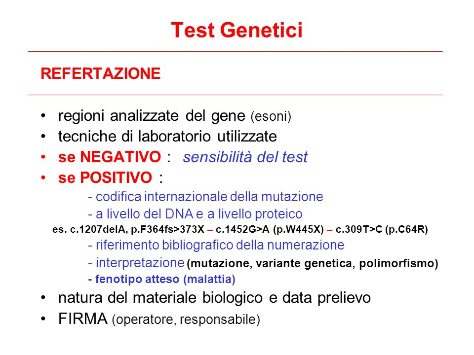 REFERTAZIONE regioni analizzate del gene (esoni) tecniche di laboratorio utilizzate se NEGATIVO : sensibilità del test se POSITIVO : - codifica intern