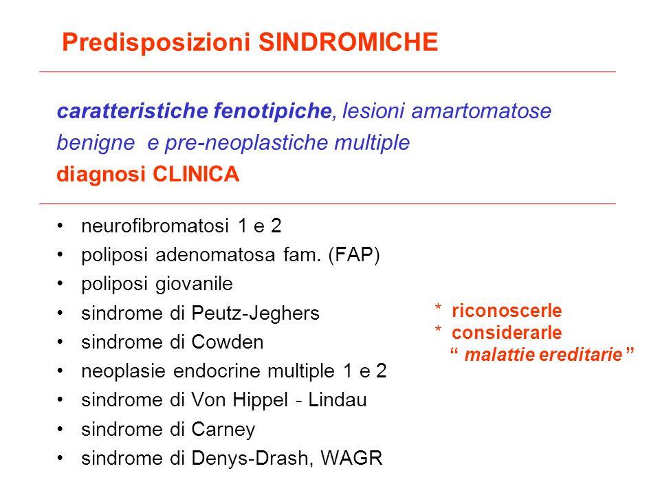 Predisposizioni SINDROMICHE caratteristiche fenotipiche, lesioni amartomatose benigne e pre-neoplastiche multiple diagnosi CLINICA neurofibromatosi 1