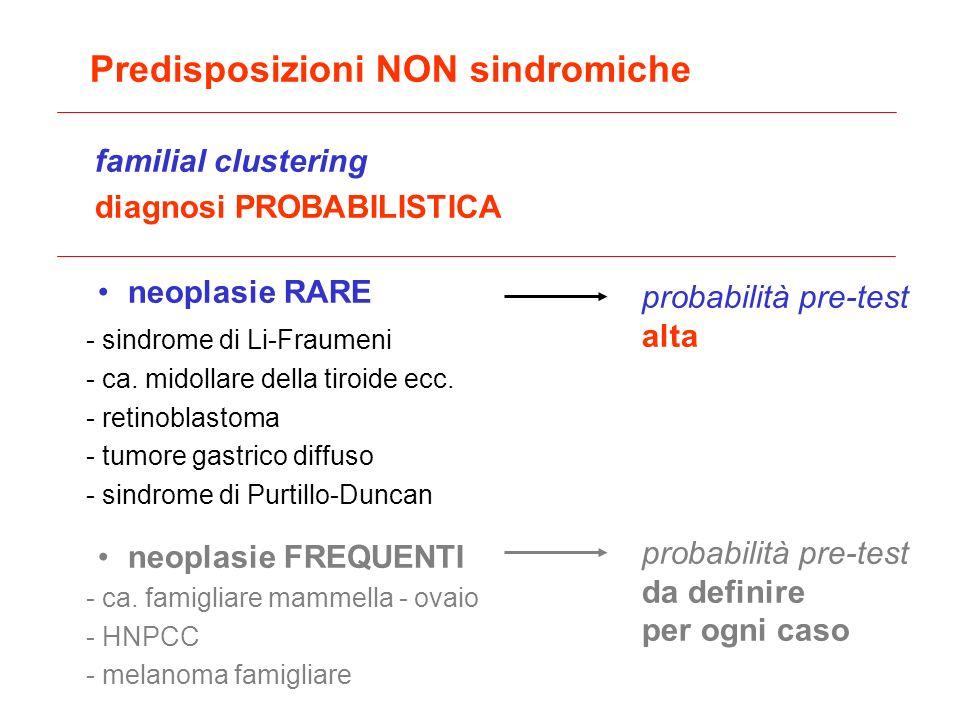 familial clustering diagnosi PROBABILISTICA neoplasie RARE - sindrome di Li-Fraumeni - ca. midollare della tiroide ecc. - retinoblastoma - tumore gast