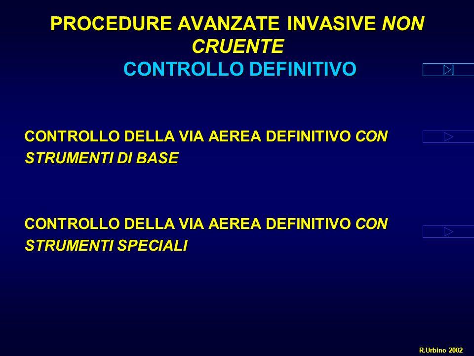 PROCEDURE AVANZATE INVASIVE NON CRUENTE CONTROLLO DEFINITIVO CONTROLLO DELLA VIA AEREA DEFINITIVO CON STRUMENTI DI BASE CONTROLLO DELLA VIA AEREA DEFINITIVO CON STRUMENTI SPECIALI R.Urbino 2002