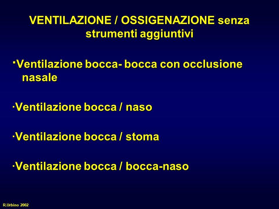 VENTILAZIONE / OSSIGENAZIONE senza strumenti aggiuntivi · Ventilazione bocca- bocca con occlusione nasale ·Ventilazione bocca / naso ·Ventilazione bocca / stoma ·Ventilazione bocca / bocca-naso R.Urbino 2002
