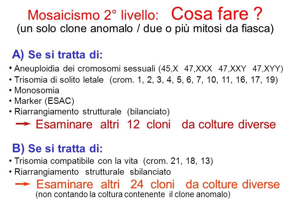 Mosaicismo 2° livello: Cosa fare ? (un solo clone anomalo / due o più mitosi da fiasca) A) Se si tratta di: Aneuploidia dei cromosomi sessuali ( 45,X