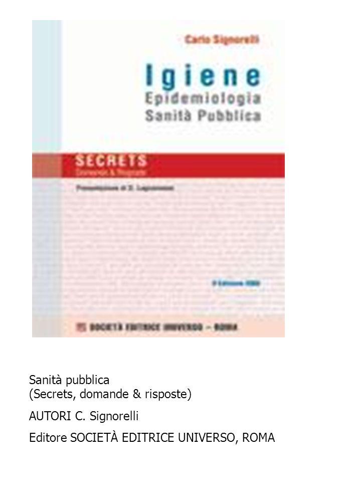 Sanità pubblica (Secrets, domande & risposte) AUTORI C. Signorelli Editore SOCIETÀ EDITRICE UNIVERSO, ROMA
