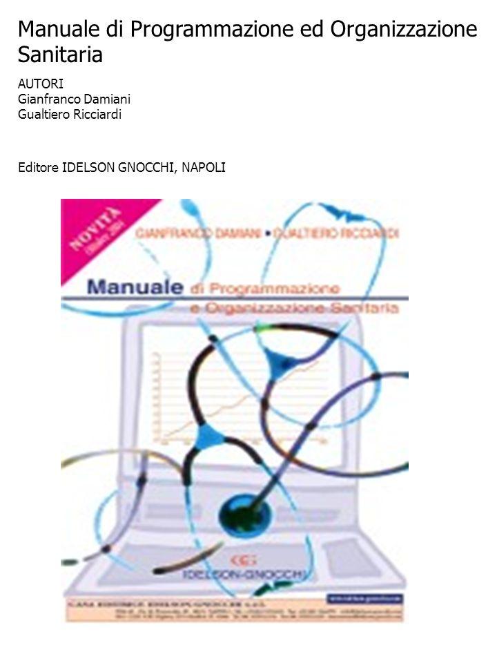 Manuale di Programmazione ed Organizzazione Sanitaria AUTORI Gianfranco Damiani Gualtiero Ricciardi Editore IDELSON GNOCCHI, NAPOLI