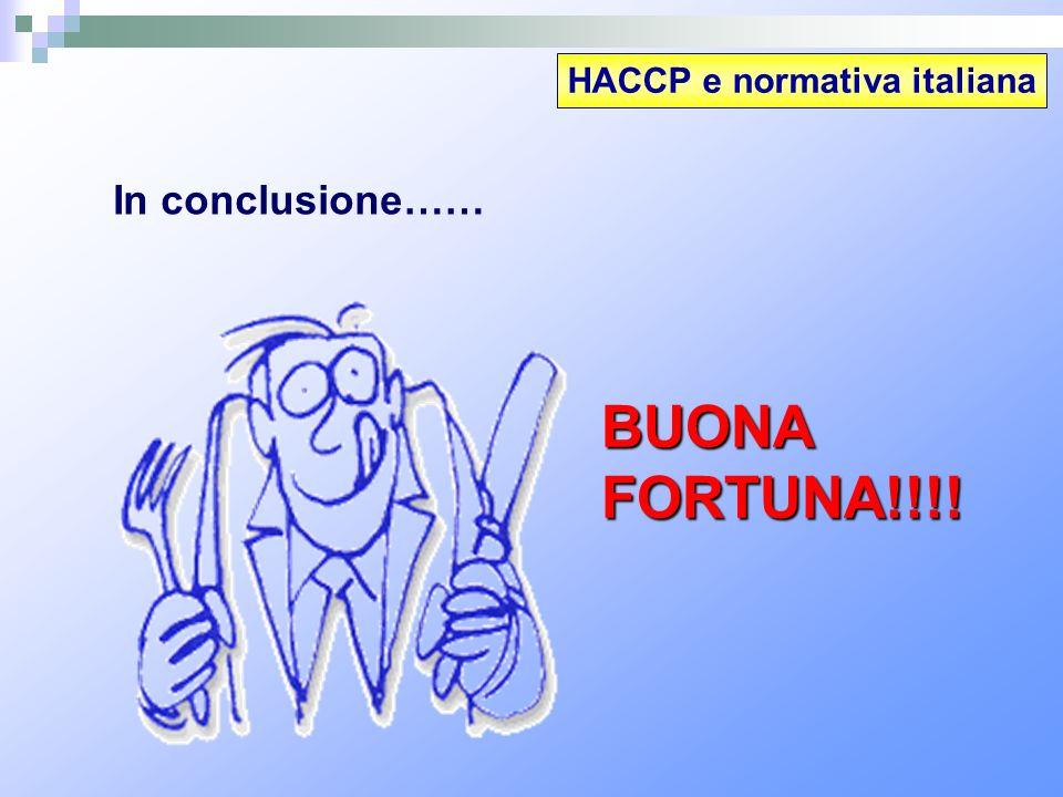 HACCP e normativa italiana In conclusione…… BUONA FORTUNA!!!!