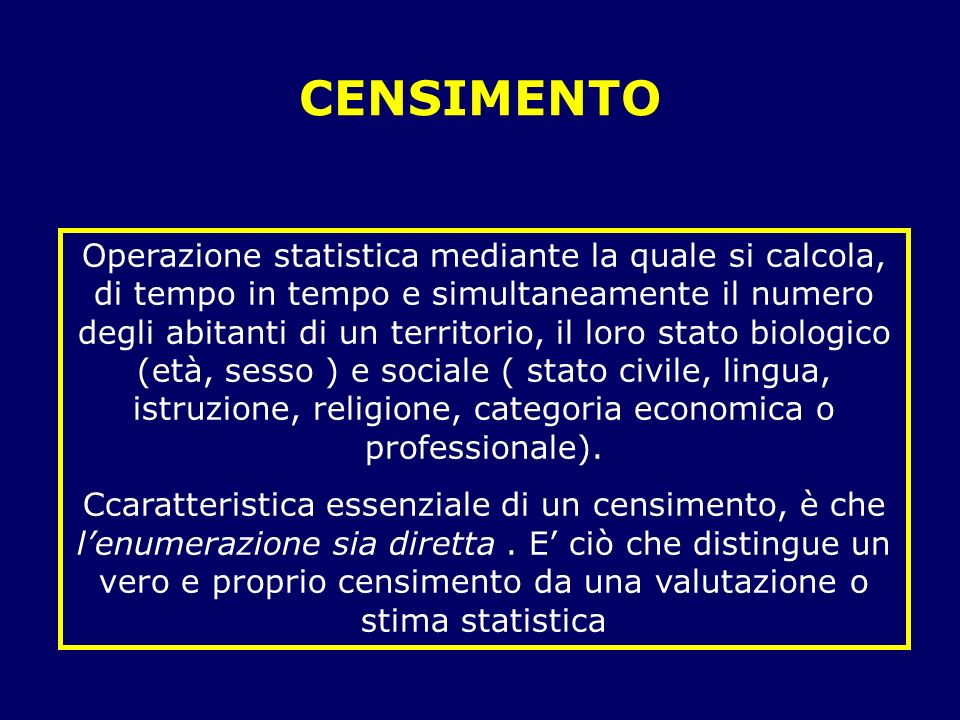 CENSIMENTO Operazione statistica mediante la quale si calcola, di tempo in tempo e simultaneamente il numero degli abitanti di un territorio, il loro