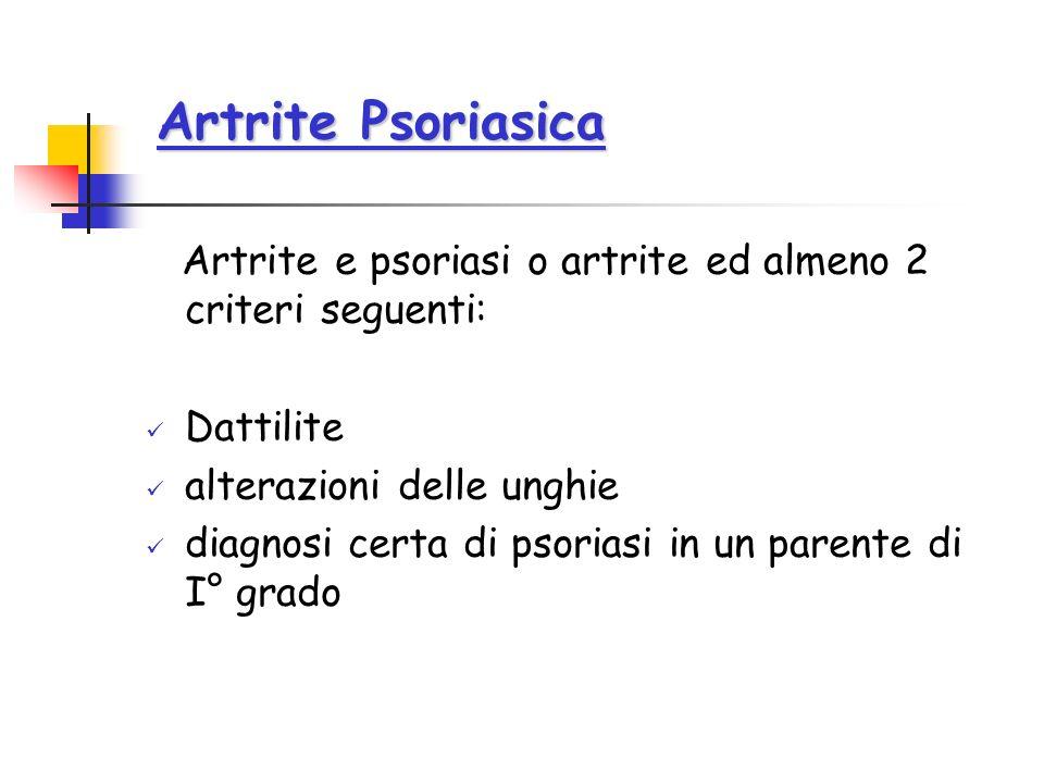 Artrite Psoriasica Artrite Psoriasica Artrite e psoriasi o artrite ed almeno 2 criteri seguenti: Dattilite alterazioni delle unghie diagnosi certa di