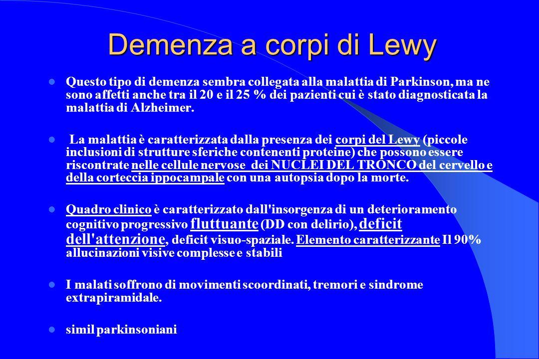 Demenza a corpi di Lewy Questo tipo di demenza sembra collegata alla malattia di Parkinson, ma ne sono affetti anche tra il 20 e il 25 % dei pazienti