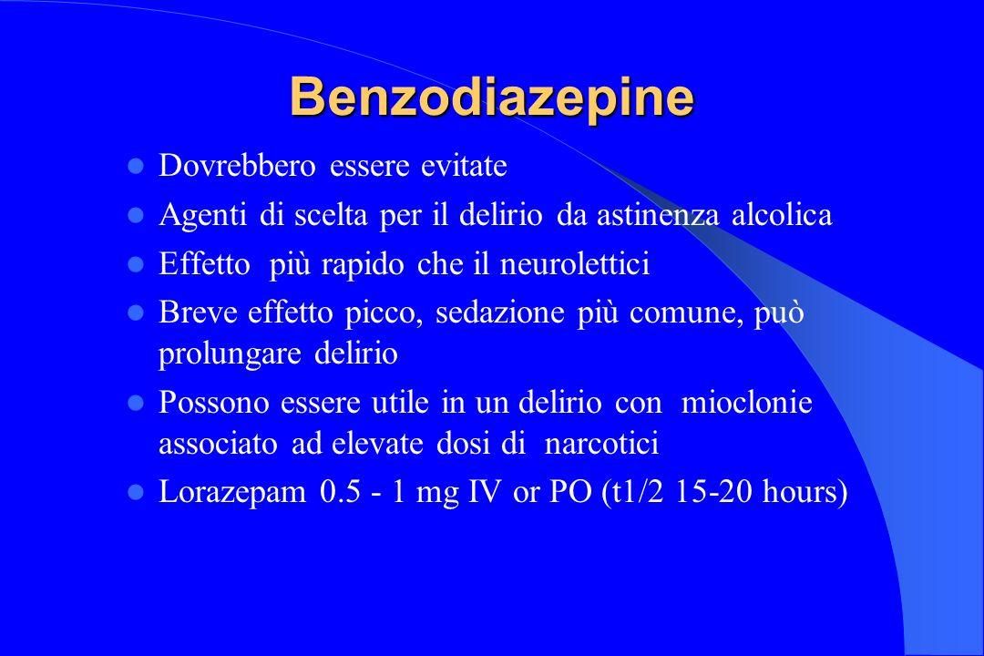 Benzodiazepine Dovrebbero essere evitate Agenti di scelta per il delirio da astinenza alcolica Effetto più rapido che il neurolettici Breve effetto pi