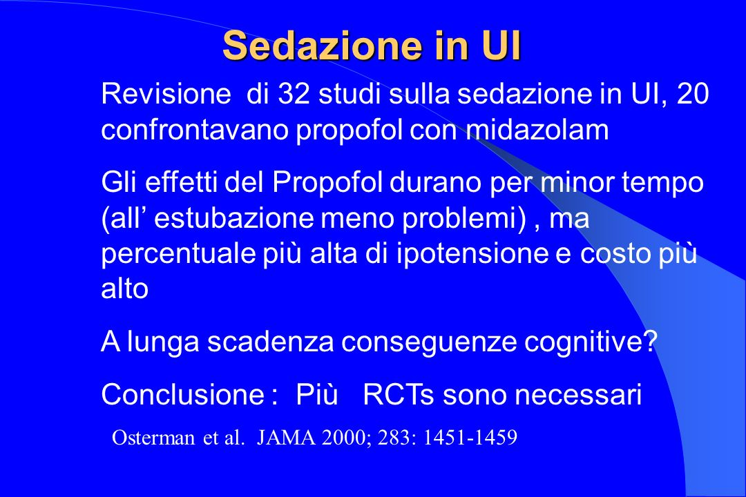 Revisione di 32 studi sulla sedazione in UI, 20 confrontavano propofol con midazolam Gli effetti del Propofol durano per minor tempo (all estubazione