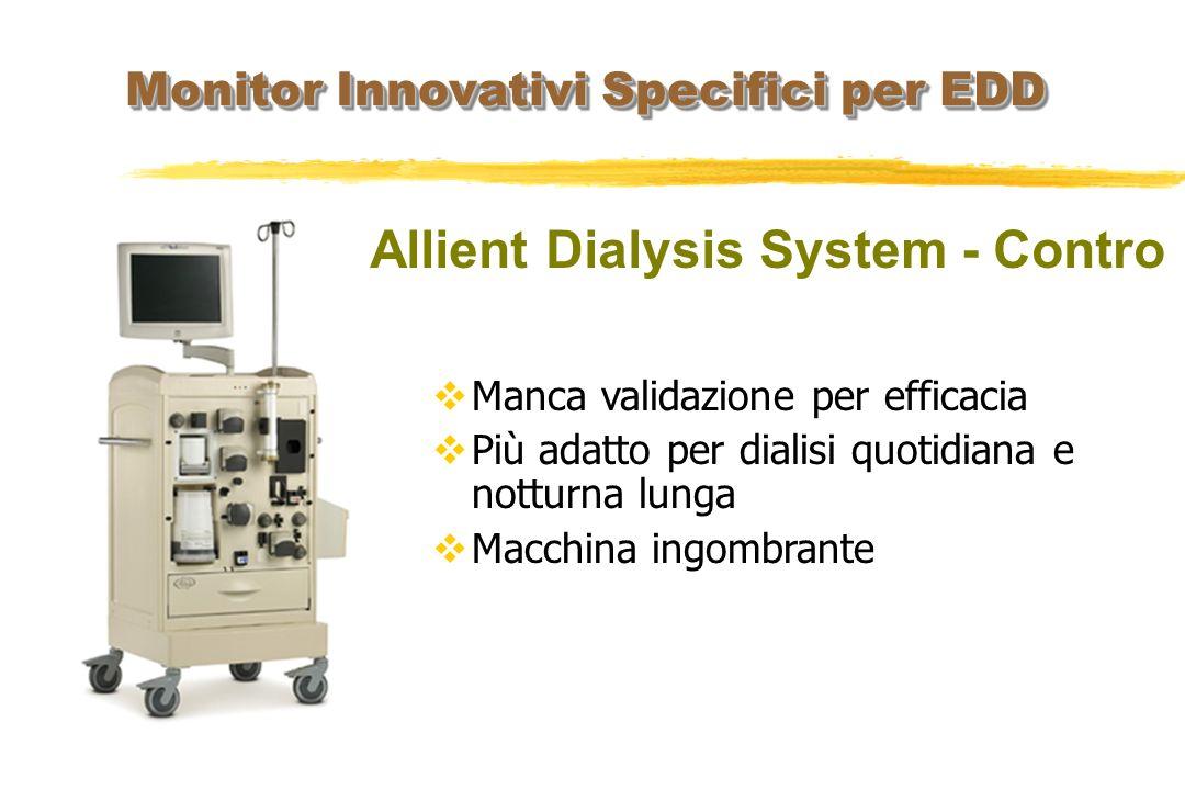 Allient Dialysis System - Contro Monitor Innovativi Specifici per EDD Manca validazione per efficacia Più adatto per dialisi quotidiana e notturna lun