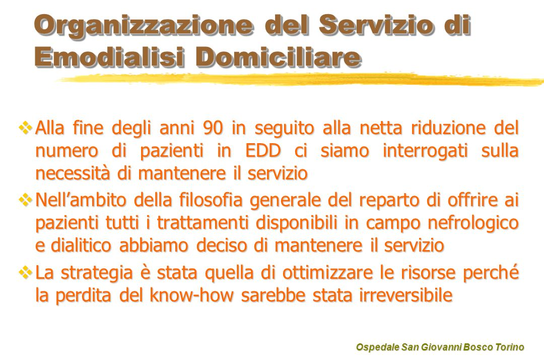 Organizzazione del Servizio di Emodialisi Domiciliare Alla fine degli anni 90 in seguito alla netta riduzione del numero di pazienti in EDD ci siamo i