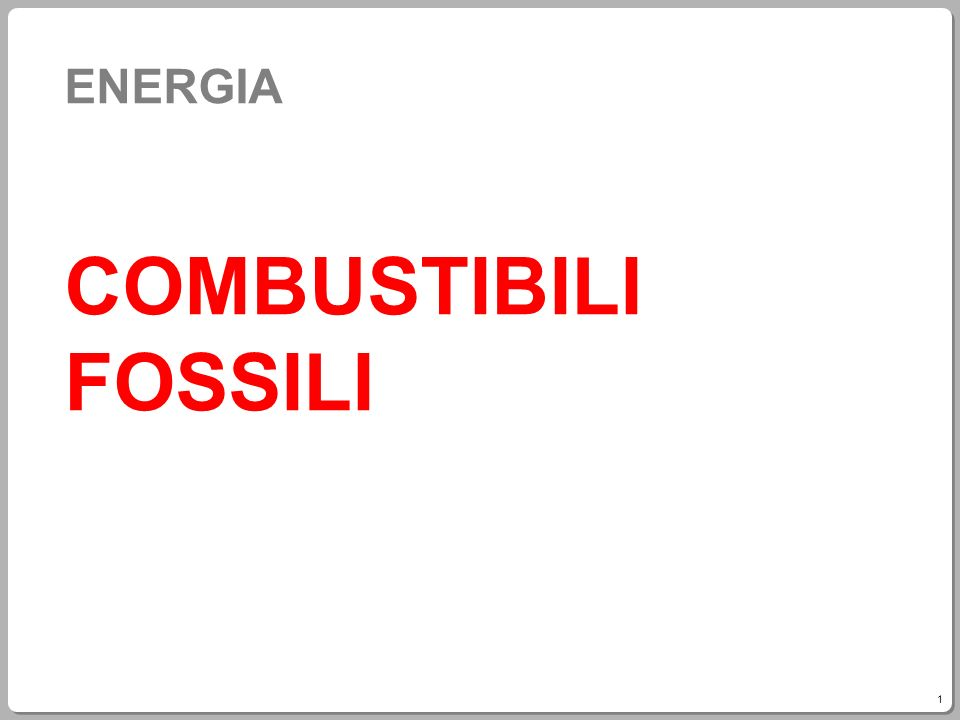 1 ENERGIA COMBUSTIBILI FOSSILI