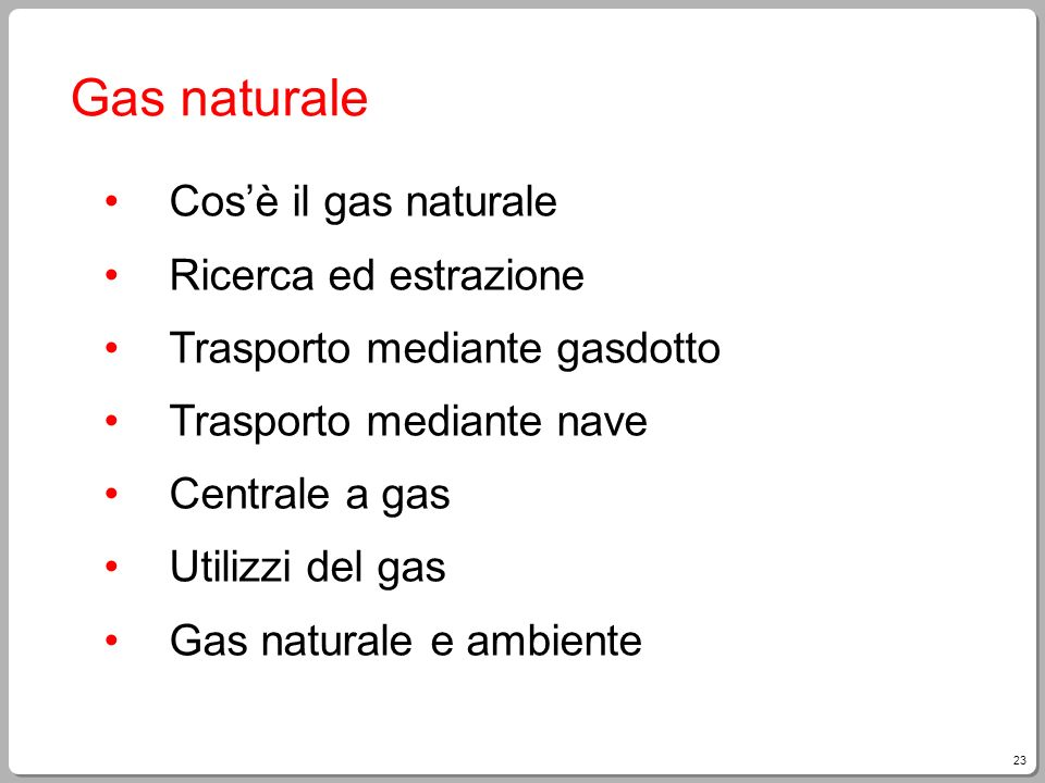 23 Gas naturale Cosè il gas naturale Ricerca ed estrazione Trasporto mediante gasdotto Trasporto mediante nave Centrale a gas Utilizzi del gas Gas nat