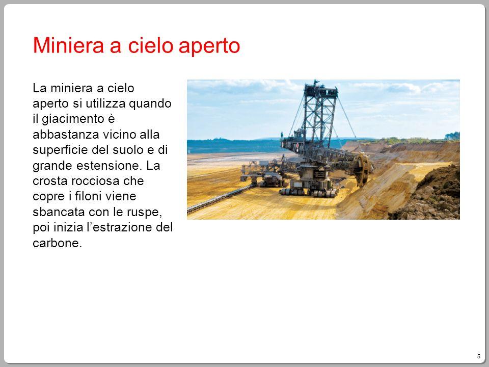 5 Miniera a cielo aperto La miniera a cielo aperto si utilizza quando il giacimento è abbastanza vicino alla superficie del suolo e di grande estensio