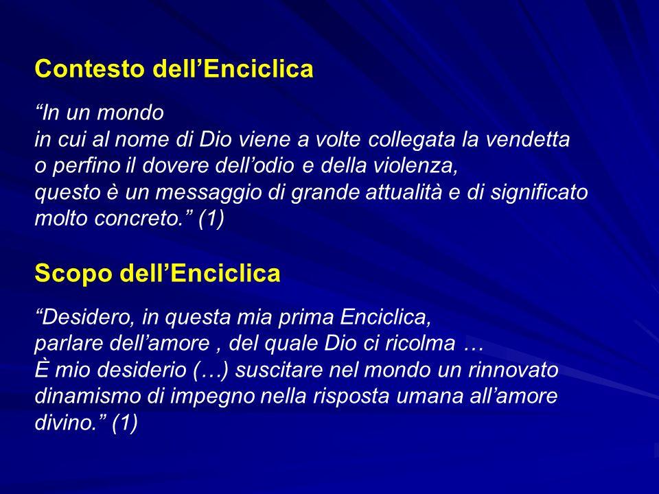 Contesto dellEnciclica In un mondo in cui al nome di Dio viene a volte collegata la vendetta o perfino il dovere dellodio e della violenza, questo è u