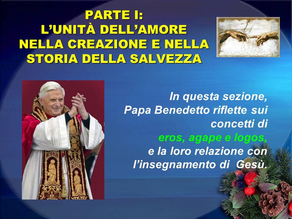 In questa sezione, Papa Benedetto riflette sui concetti di eros, agape e logos, e la loro relazione con linsegnamento di Gesù. PARTE I: LUNITÀ DELLAMO