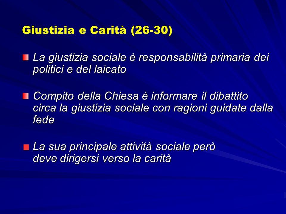 Giustizia e Carità (26-30) La giustizia sociale è responsabilità primaria dei politici e del laicato Compito della Chiesa è informare il dibattito cir