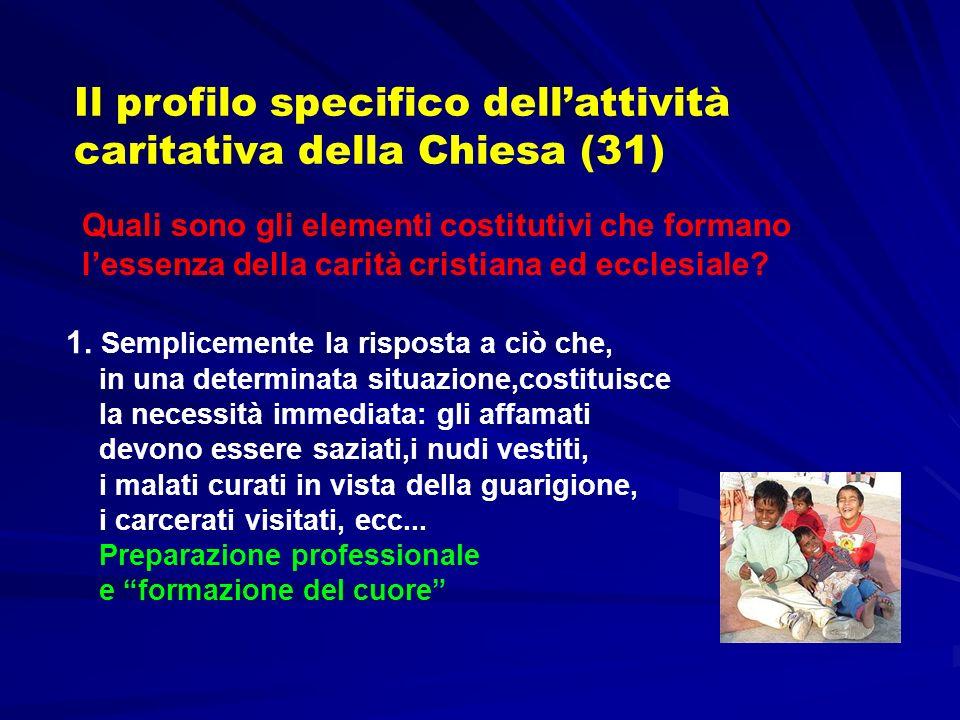 Il profilo specifico dellattività caritativa della Chiesa (31) 1. Semplicemente la risposta a ciò che, in una determinata situazione,costituisce la ne