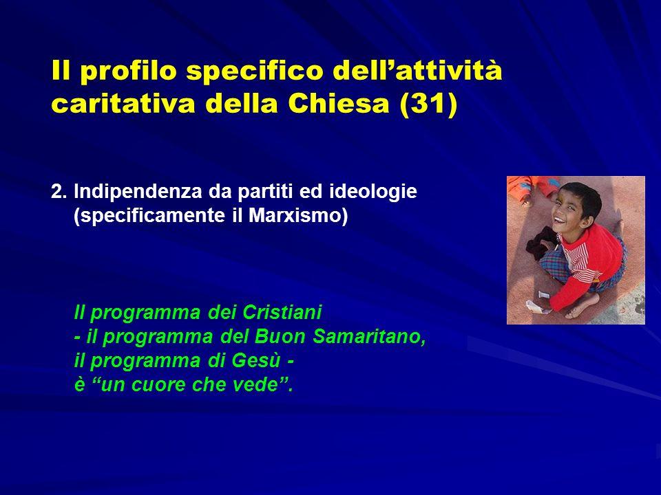 Il profilo specifico dellattività caritativa della Chiesa (31) 2. Indipendenza da partiti ed ideologie (specificamente il Marxismo) Il programma dei C