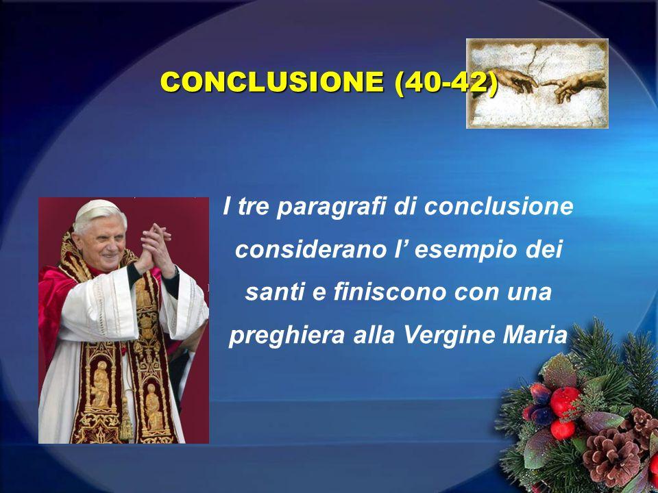 I tre paragrafi di conclusione considerano l esempio dei santi e finiscono con una preghiera alla Vergine Maria CONCLUSIONE (40-42)