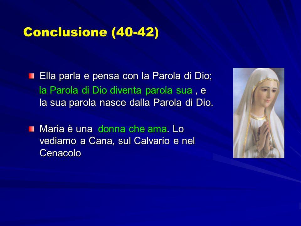 Conclusione (40-42) Ella parla e pensa con la Parola di Dio; la Parola di Dio diventa parola sua, e la sua parola nasce dalla Parola di Dio. la Parola