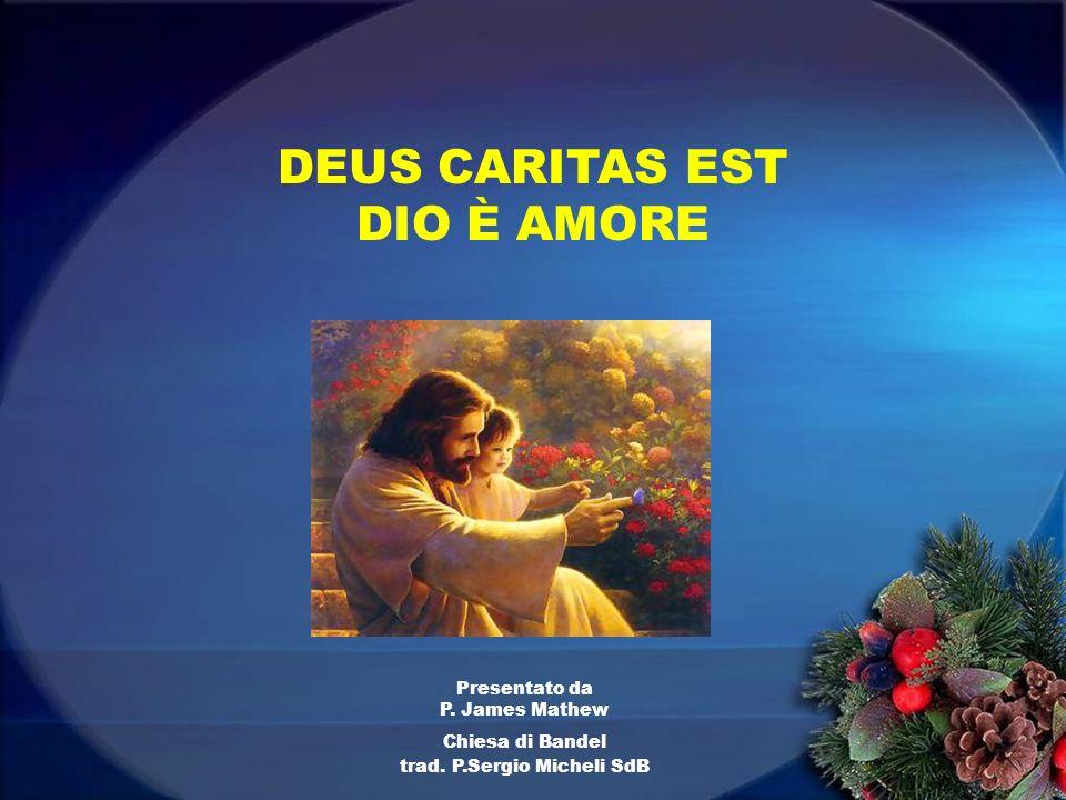 Presentato da P. James Mathew Chiesa di Bandel trad. P.Sergio Micheli SdB DEUS CARITAS EST DIO È AMORE