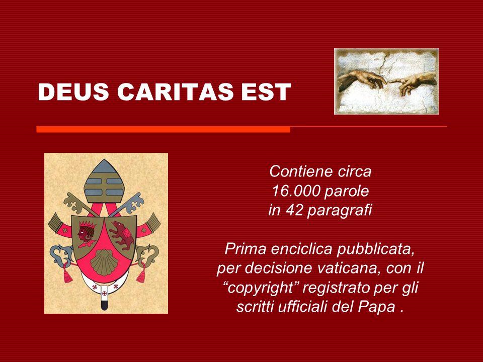 DEUS CARITAS EST INTRODUZIONE (1) PARTE I (2-18) LUNITÀ DELLAMORE NELLA CREAZIONE E NELLA STORIA DELLA SALVEZZA PARTE II (19-39) CARITAS – LESERCIZIO DELLAMORE DA PARTE DELLA CHIESA QUALE COMUNITÀ DI AMORE CONCLUSIONE (40-42)