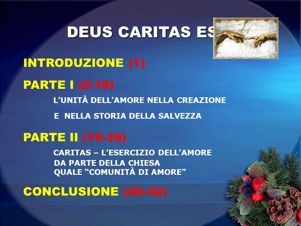 DEUS CARITAS EST INTRODUZIONE (1) PARTE I (2-18) LUNITÀ DELLAMORE NELLA CREAZIONE E NELLA STORIA DELLA SALVEZZA PARTE II (19-39) CARITAS – LESERCIZIO