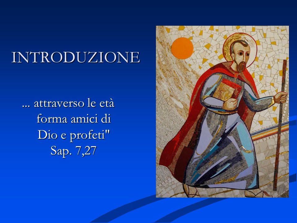 INTRODUZIONE... attraverso le età forma amici di Dio e profeti Sap. 7,27
