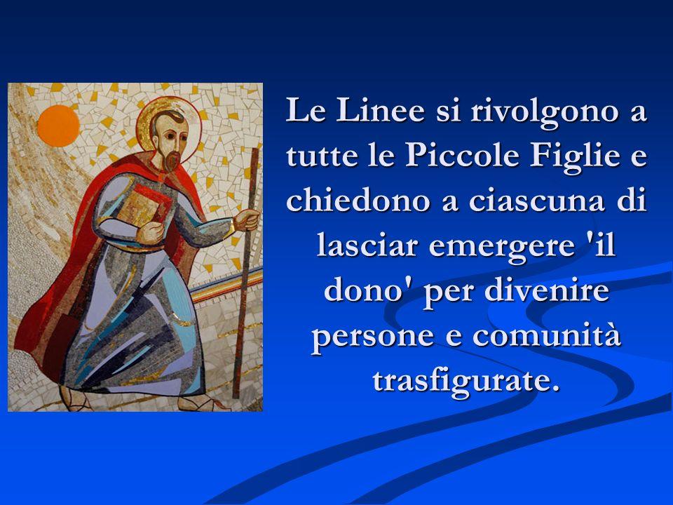 Le Linee si rivolgono a tutte le Piccole Figlie e chiedono a ciascuna di lasciar emergere il dono per divenire persone e comunità trasfigurate.