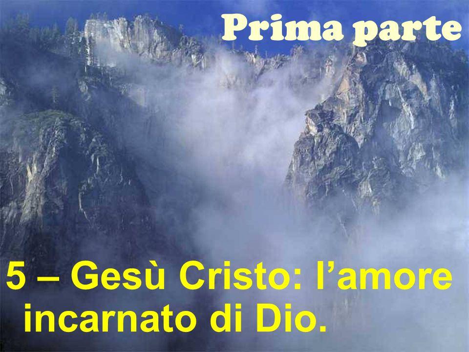 25 Prima parte 5 – Gesù Cristo: lamore incarnato di Dio.