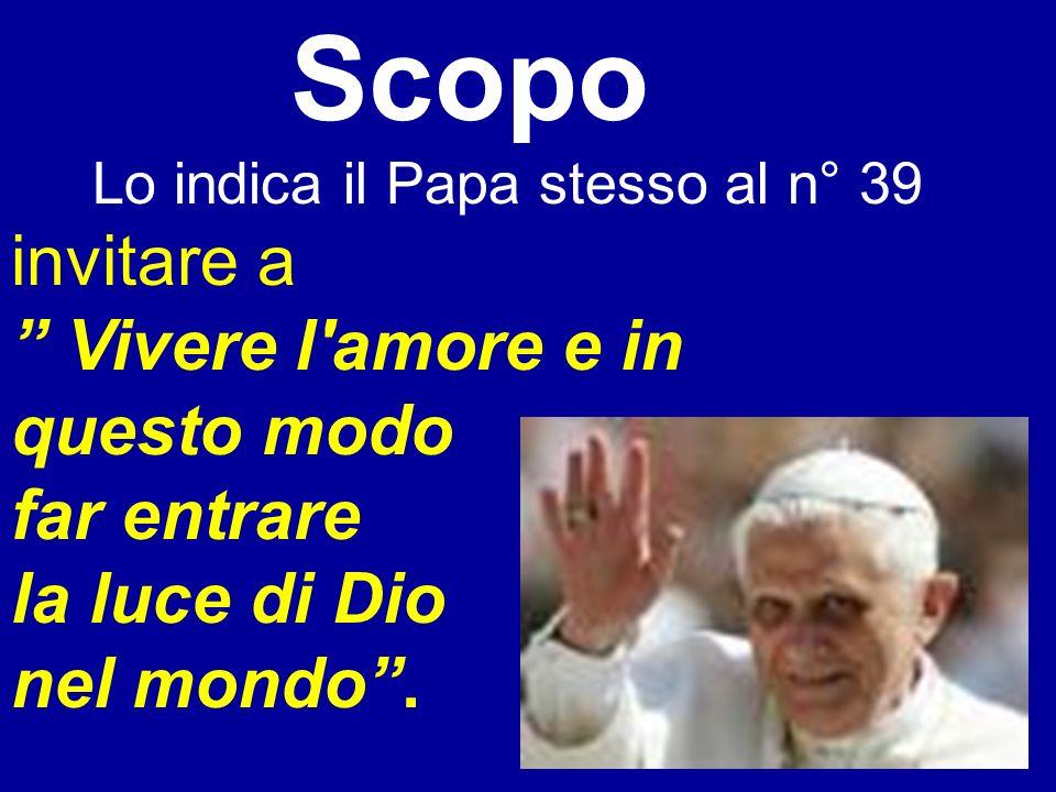 3 Scopo Lo indica il Papa stesso al n° 39 invitare a Vivere l'amore e in questo modo far entrare la luce di Dio nel mondo.